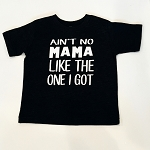 Aint No Mama Onesie or Tee