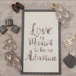 Love is Meant To Be an Adventure Sign